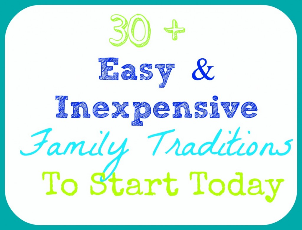 30traditions 1024x781 30+ Easy & Inexpensive Family Traditions