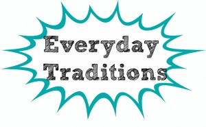 everydaytraditions 300x185 30+ Easy & Inexpensive Family Traditions